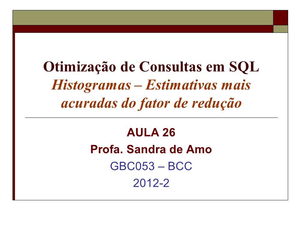 AULA 26 Profa. Sandra de Amo GBC053 – BCC 2012-2