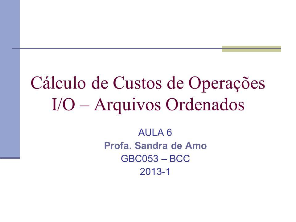 Cálculo de Custos de Operações I/O – Arquivos Ordenados