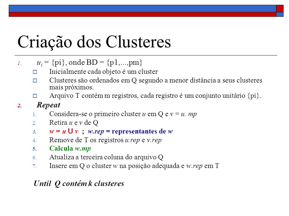 Criação dos Clusteres ui = {pi}, onde BD = {p1,...,pm} Repeat