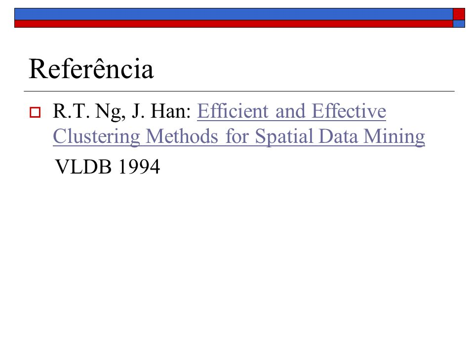 Referência R.T. Ng, J. Han: Efficient and Effective Clustering Methods for Spatial Data Mining.
