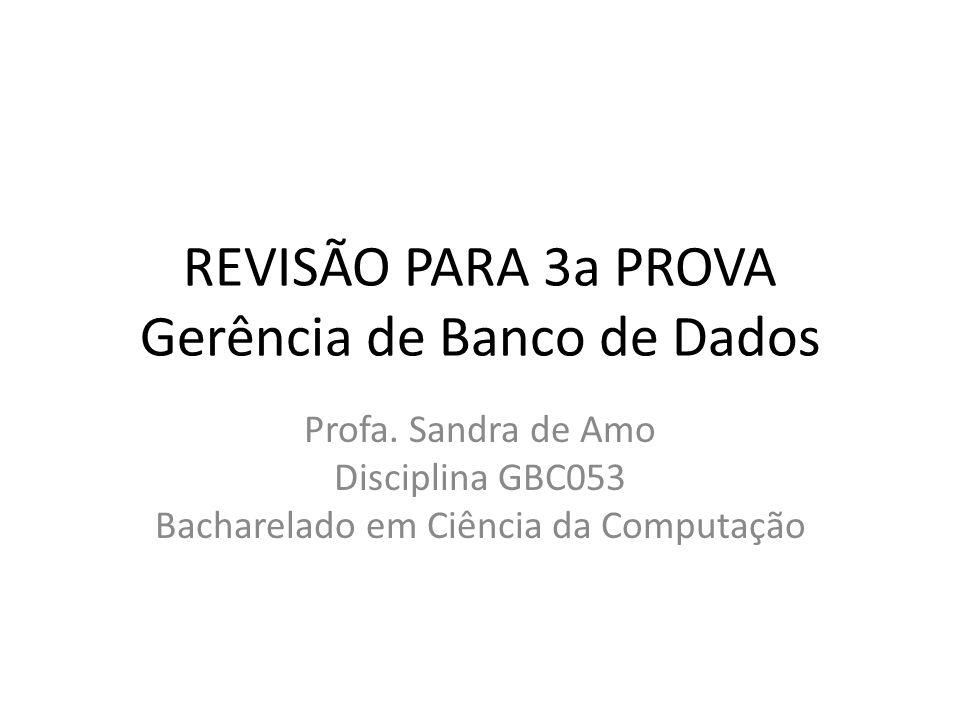 REVISÃO PARA 3a PROVA Gerência de Banco de Dados