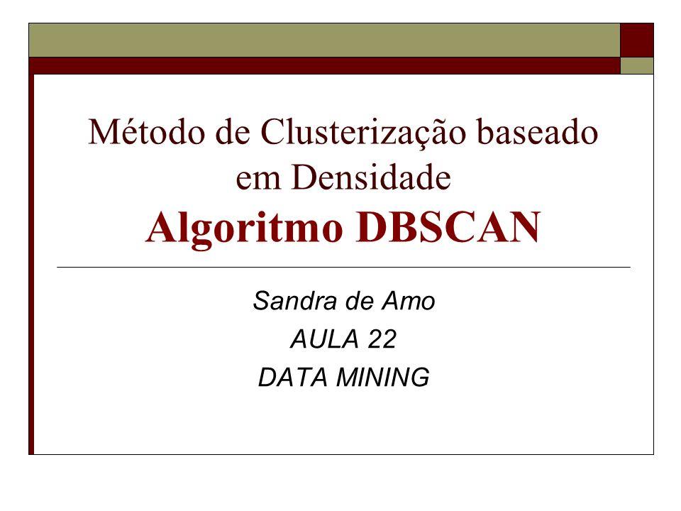 Método de Clusterização baseado em Densidade Algoritmo DBSCAN