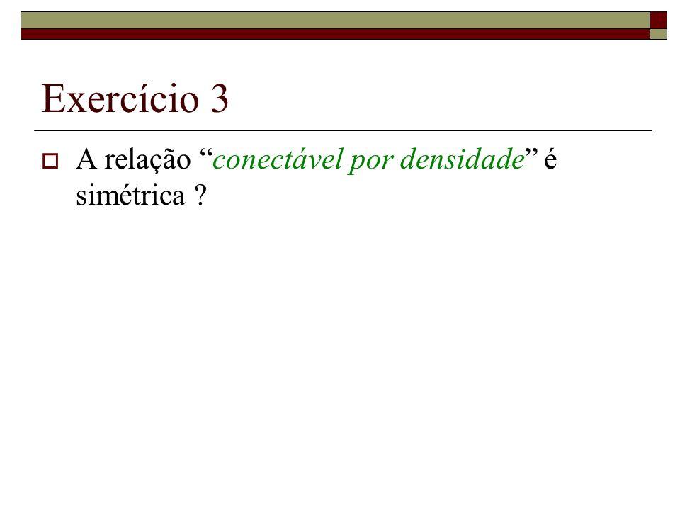 Exercício 3 A relação conectável por densidade é simétrica