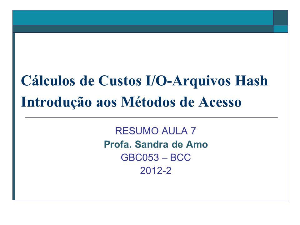 Cálculos de Custos I/O-Arquivos Hash Introdução aos Métodos de Acesso