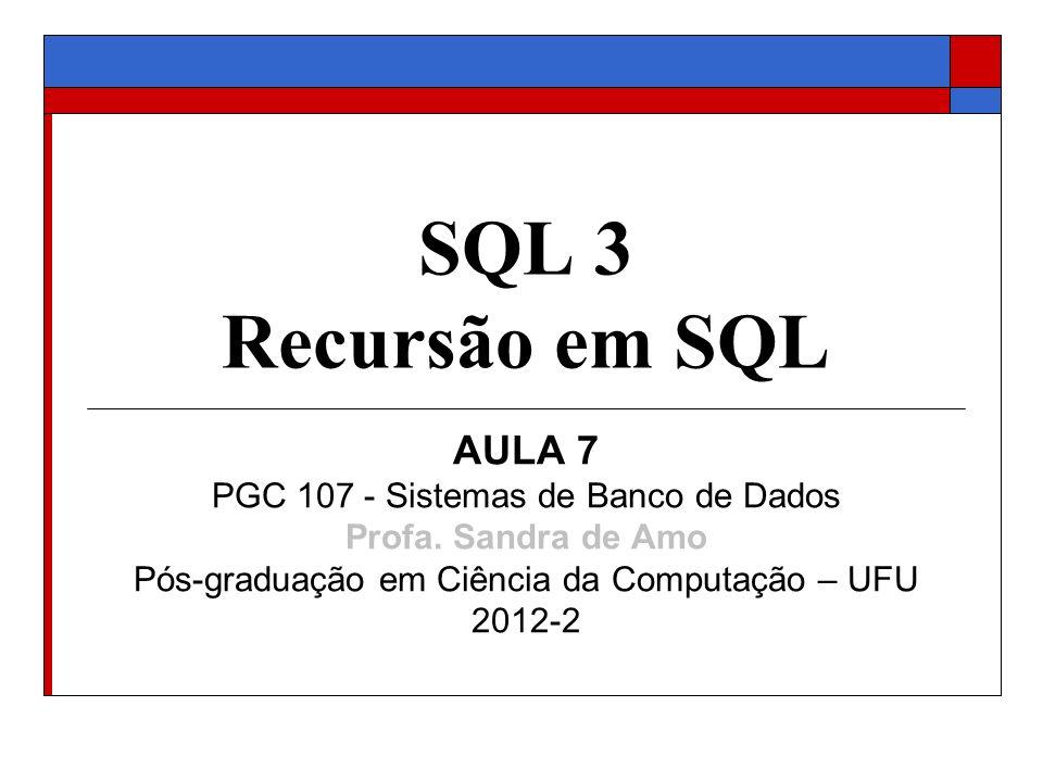SQL 3 Recursão em SQL AULA 7 PGC 107 - Sistemas de Banco de Dados