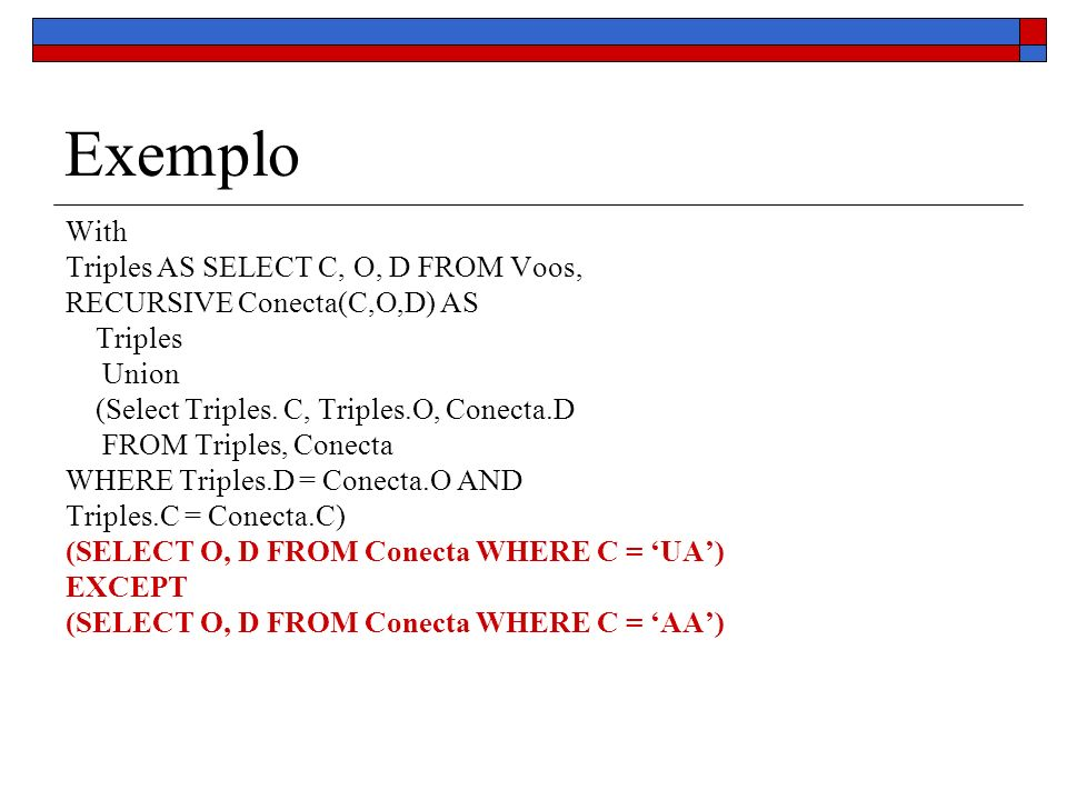 Exemplo With Triples AS SELECT C, O, D FROM Voos,