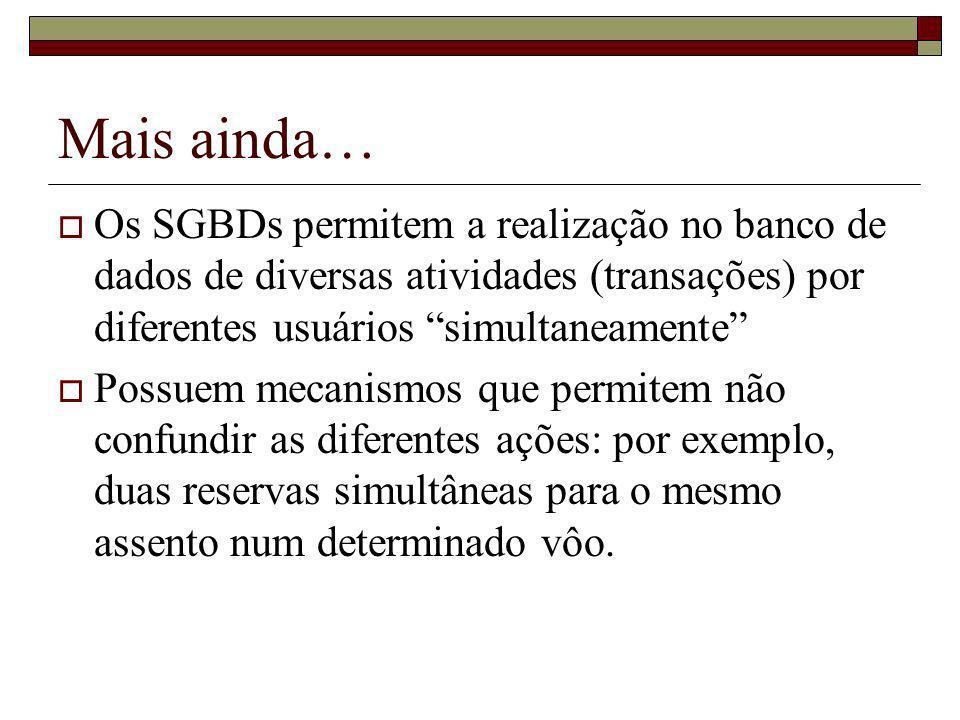 Mais ainda… Os SGBDs permitem a realização no banco de dados de diversas atividades (transações) por diferentes usuários simultaneamente