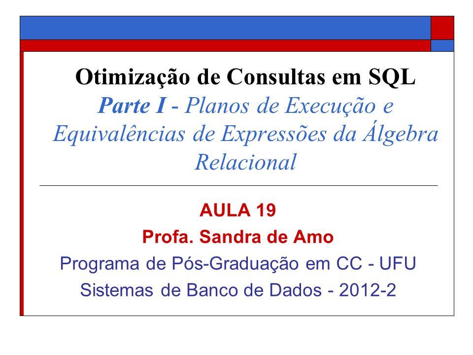 Otimização de Consultas em SQL Parte I - Planos de Execução e Equivalências de Expressões da Álgebra Relacional