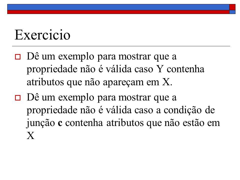 Exercicio Dê um exemplo para mostrar que a propriedade não é válida caso Y contenha atributos que não apareçam em X.