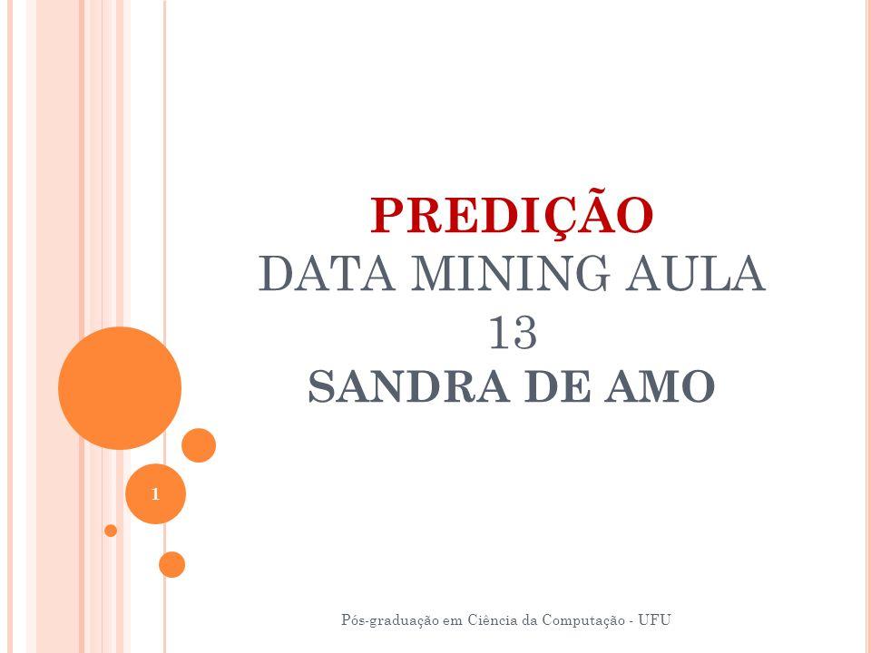 PREDIÇÃO DATA MINING AULA 13 SANDRA DE AMO