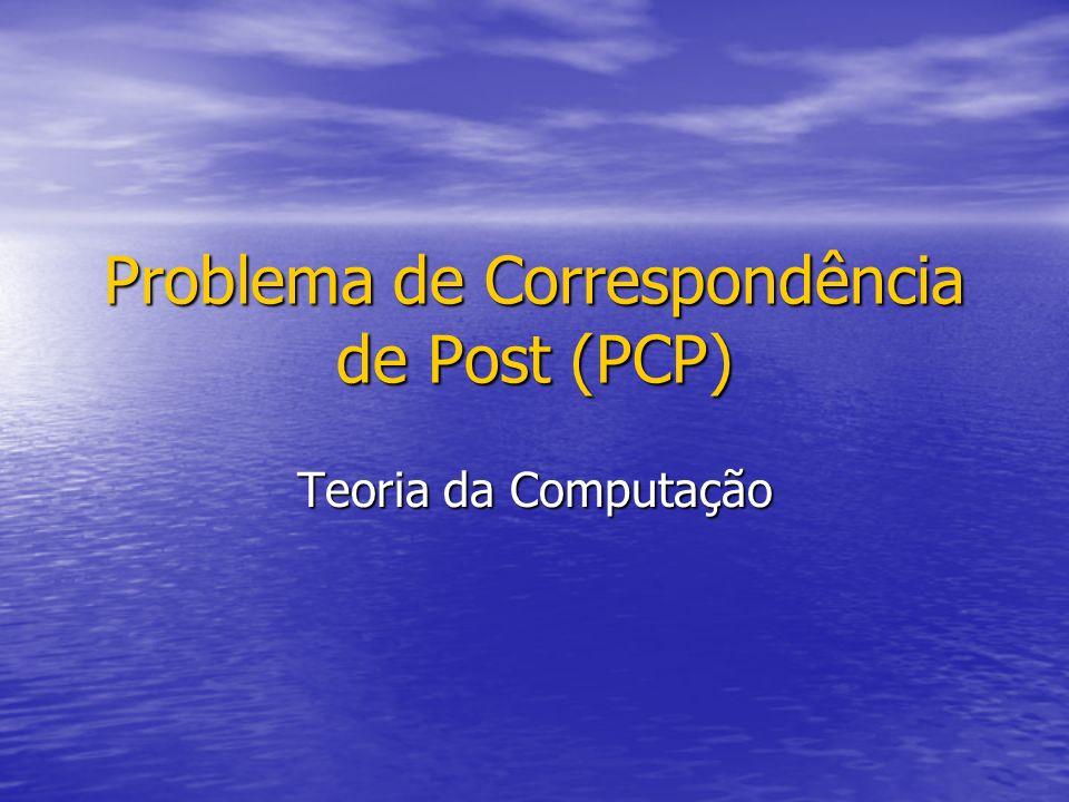Problema de Correspondência de Post (PCP)
