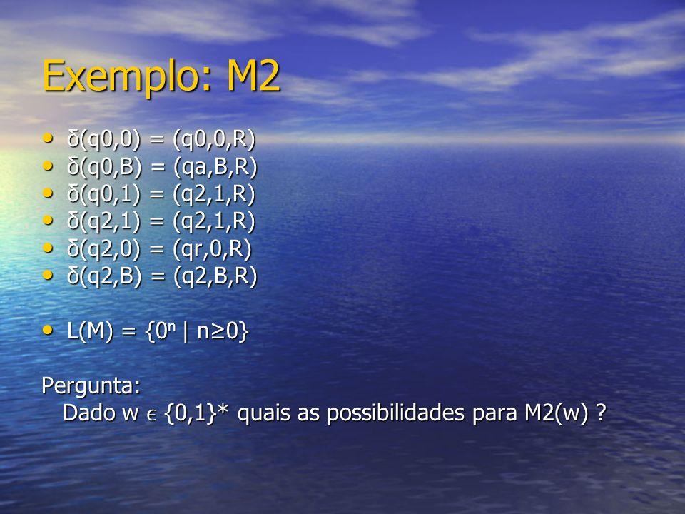 Exemplo: M2 δ(q0,0) = (q0,0,R) δ(q0,B) = (qa,B,R) δ(q0,1) = (q2,1,R)