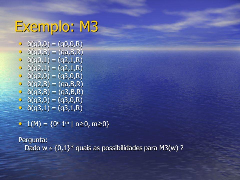 Exemplo: M3 δ(q0,0) = (q0,0,R) δ(q0,B) = (qa,B,R) δ(q0,1) = (q2,1,R)