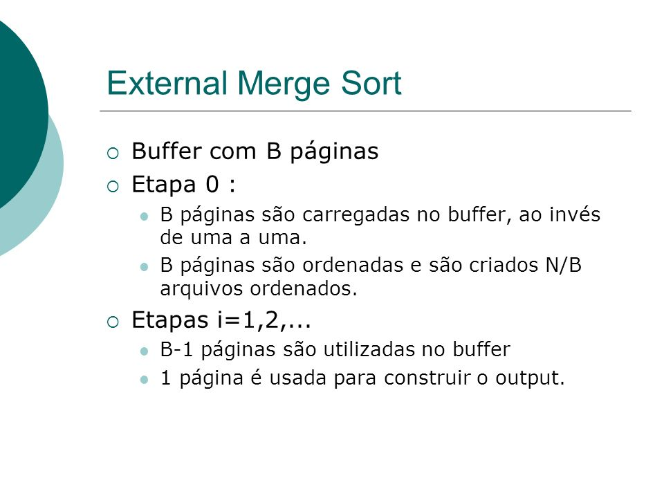External Merge Sort Buffer com B páginas Etapa 0 : Etapas i=1,2,...