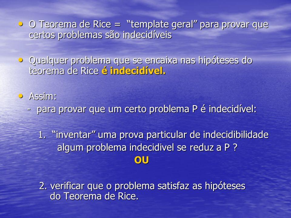 O Teorema de Rice = template geral para provar que certos problemas são indecidíveis