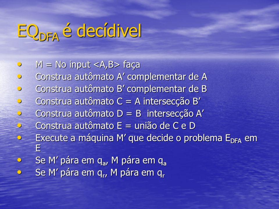 EQDFA é decídivel M = No input <A,B> faça