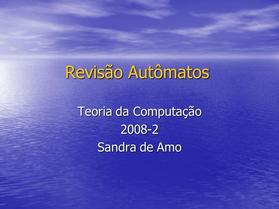 Teoria da Computação 2008-2 Sandra de Amo