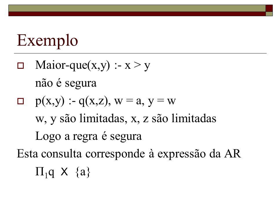 Exemplo Maior-que(x,y) :- x > y não é segura