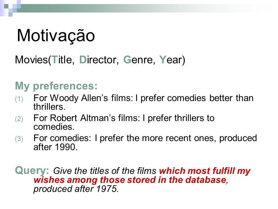 Motivação Movies(Title, Director, Genre, Year) My preferences: