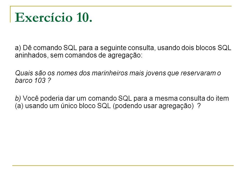 Exercício 10.a) Dê comando SQL para a seguinte consulta, usando dois blocos SQL aninhados, sem comandos de agregação: