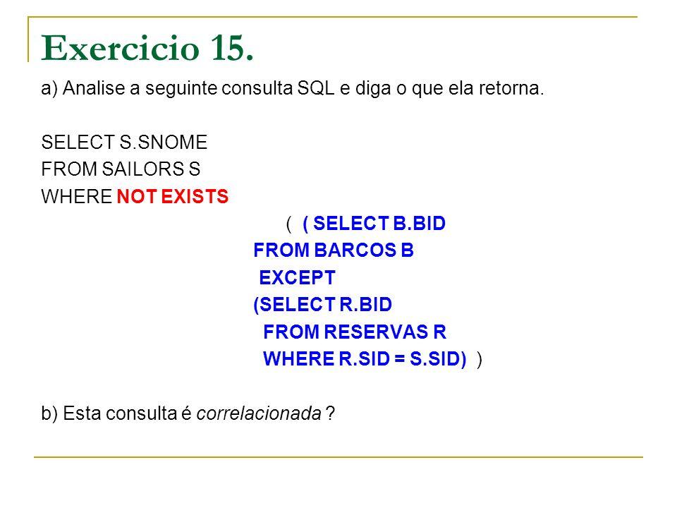 Exercicio 15. a) Analise a seguinte consulta SQL e diga o que ela retorna. SELECT S.SNOME. FROM SAILORS S.