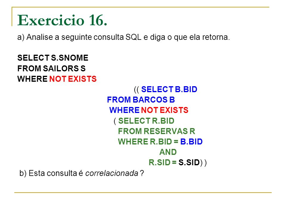 Exercicio 16. a) Analise a seguinte consulta SQL e diga o que ela retorna. SELECT S.SNOME. FROM SAILORS S.