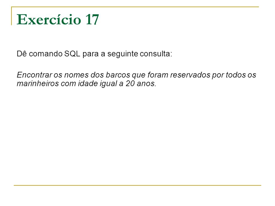 Exercício 17 Dê comando SQL para a seguinte consulta: