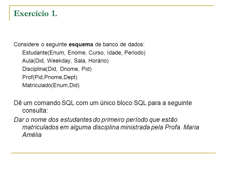 Exercicio 1. Considere o seguinte esquema de banco de dados: Estudante(Enum, Enome, Curso, Idade, Periodo)