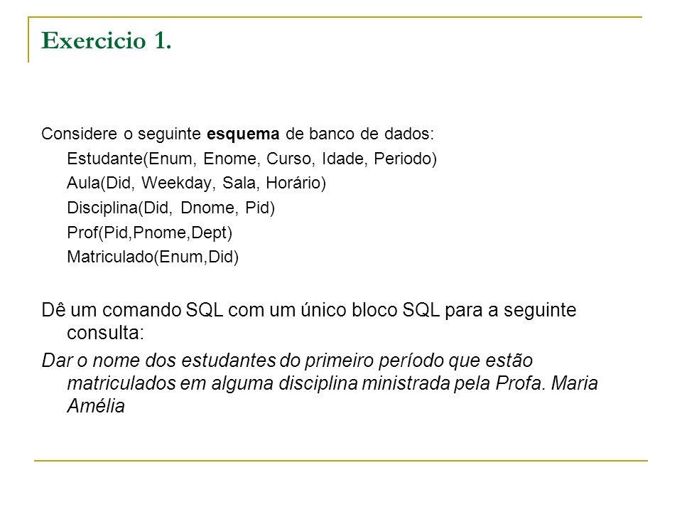Exercicio 1.Considere o seguinte esquema de banco de dados: Estudante(Enum, Enome, Curso, Idade, Periodo)