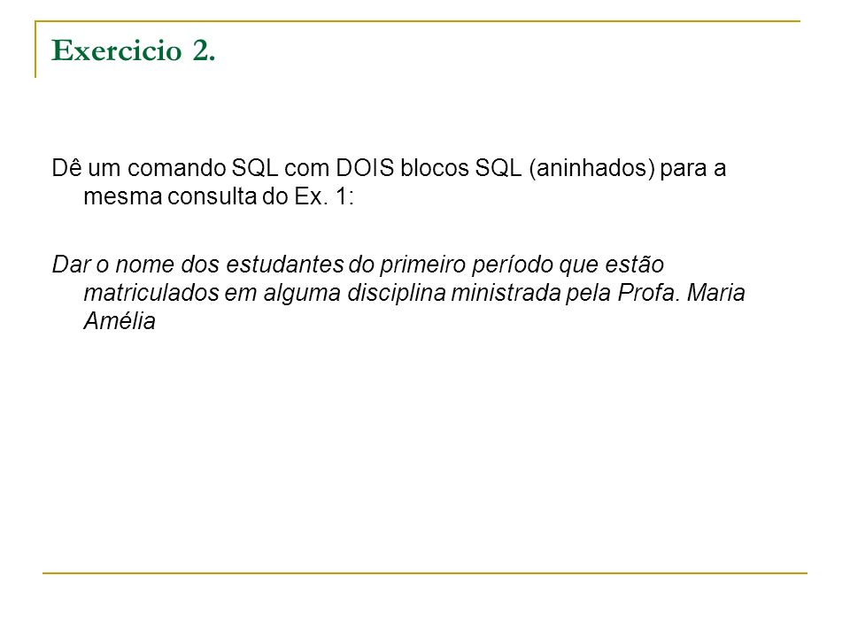 Exercicio 2. Dê um comando SQL com DOIS blocos SQL (aninhados) para a mesma consulta do Ex. 1: