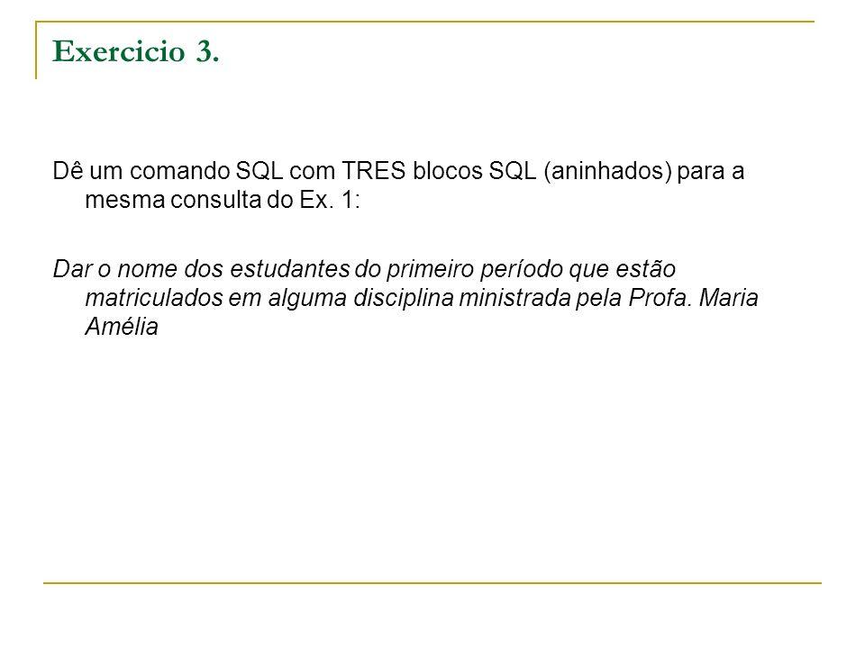 Exercicio 3. Dê um comando SQL com TRES blocos SQL (aninhados) para a mesma consulta do Ex. 1: