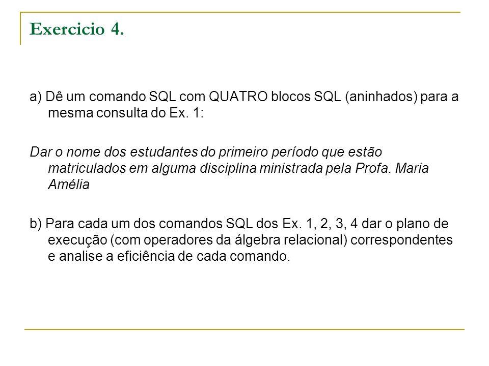 Exercicio 4. a) Dê um comando SQL com QUATRO blocos SQL (aninhados) para a mesma consulta do Ex. 1: