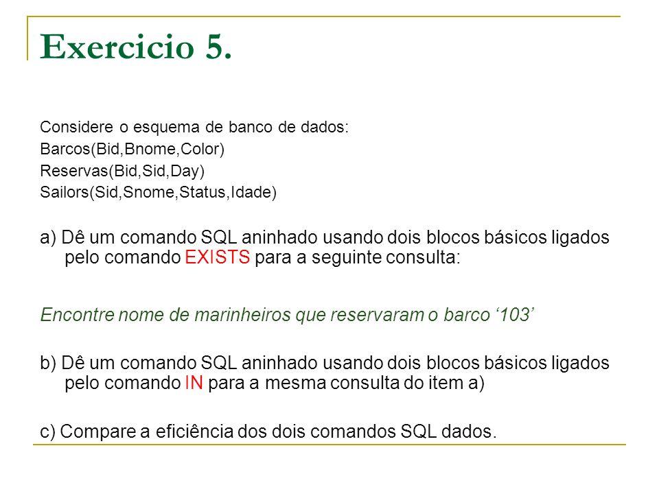 Exercicio 5.Considere o esquema de banco de dados: Barcos(Bid,Bnome,Color) Reservas(Bid,Sid,Day) Sailors(Sid,Snome,Status,Idade)