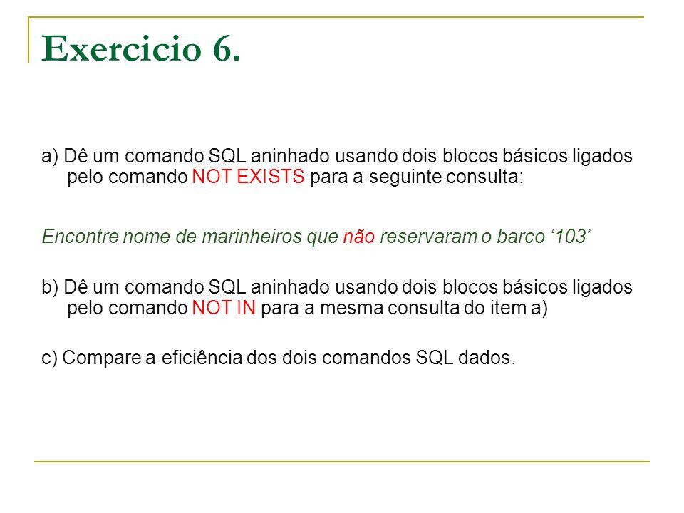 Exercicio 6. a) Dê um comando SQL aninhado usando dois blocos básicos ligados pelo comando NOT EXISTS para a seguinte consulta: