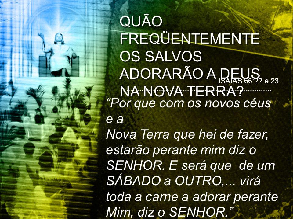 QUÃO FREQÜENTEMENTE OS SALVOS ADORARÃO A DEUS NA NOVA TERRA