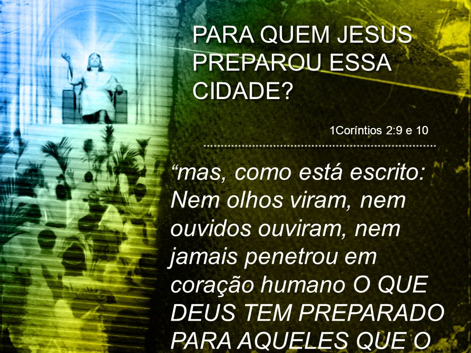 PARA QUEM JESUS PREPAROU ESSA CIDADE