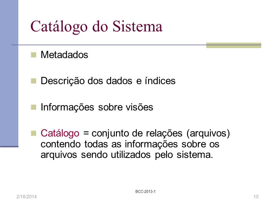 Catálogo do Sistema Metadados Descrição dos dados e índices