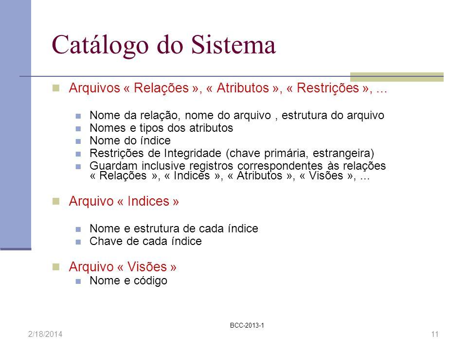 Catálogo do Sistema Arquivos « Relações », « Atributos », « Restrições », ... Nome da relação, nome do arquivo , estrutura do arquivo.