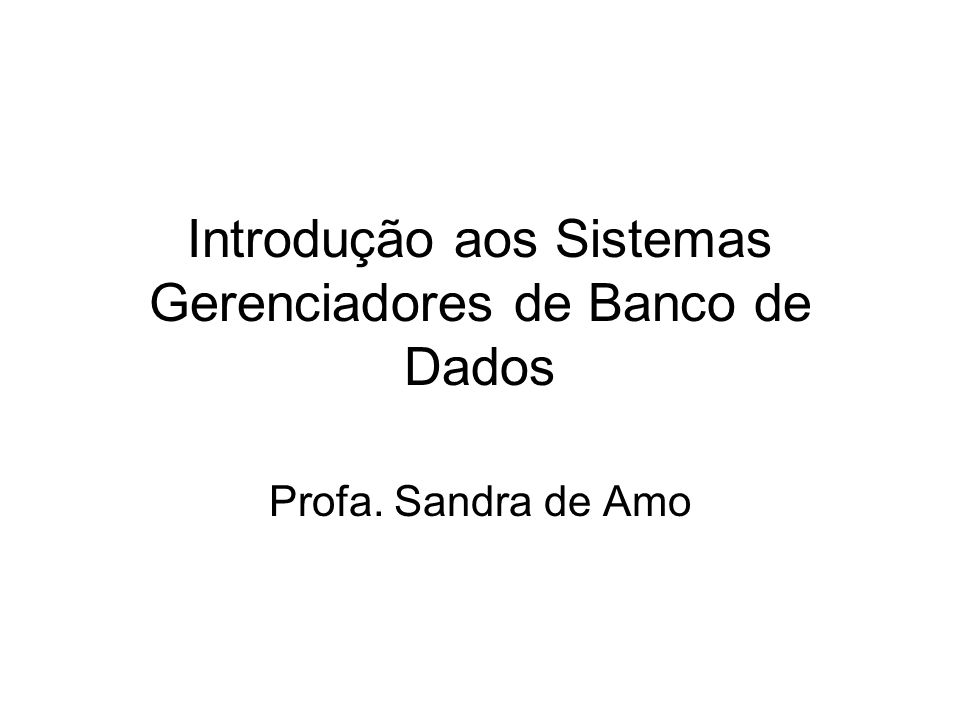 Introdução aos Sistemas Gerenciadores de Banco de Dados
