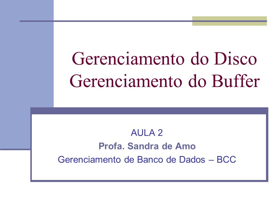 Gerenciamento do Disco Gerenciamento do Buffer