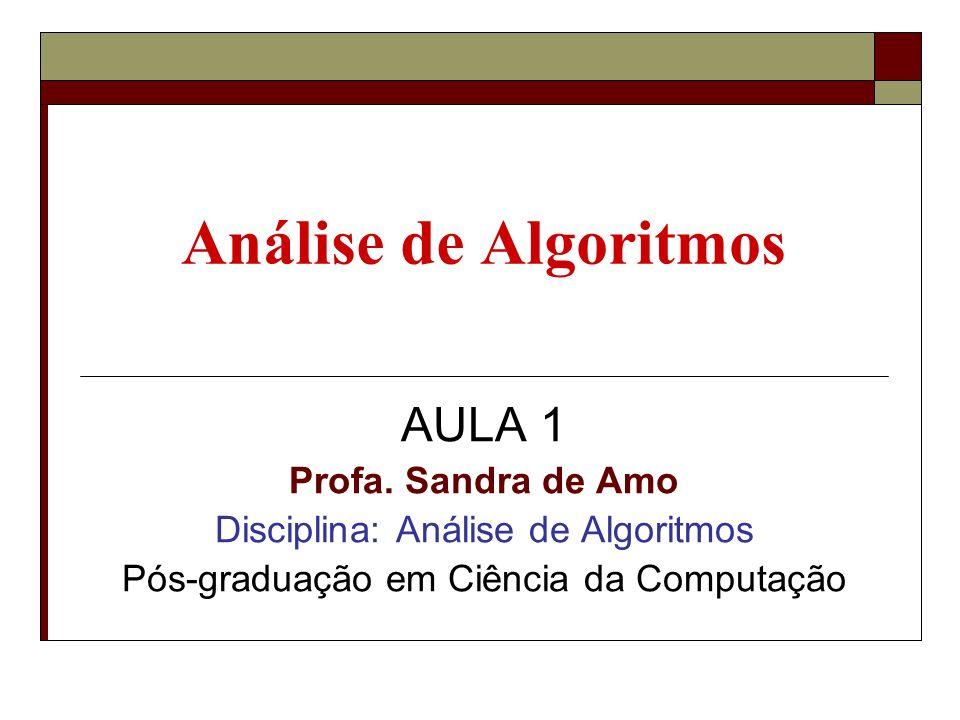 Análise de Algoritmos AULA 1 Profa. Sandra de Amo