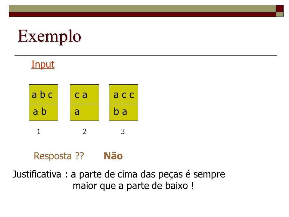 Exemplo Input a b c a b c a a a c c b a Resposta Não