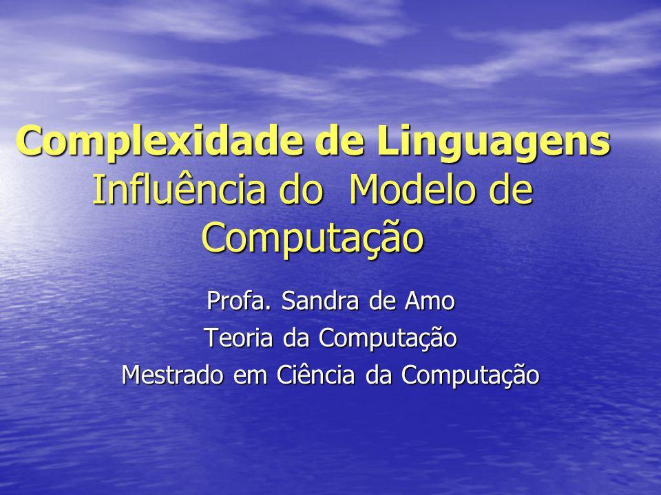 Complexidade de Linguagens Influência do Modelo de Computação