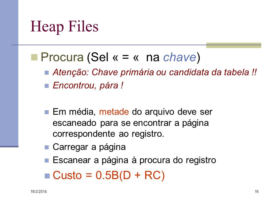 Heap Files Procura (Sel « = « na chave) Custo = 0.5B(D + RC)