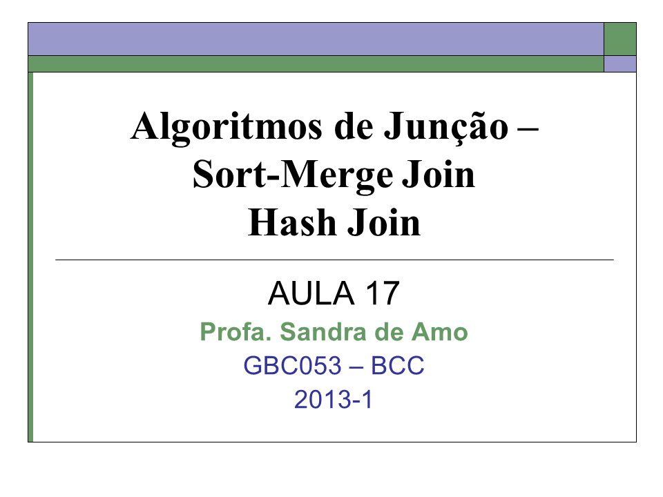 Algoritmos de Junção – Sort-Merge Join Hash Join