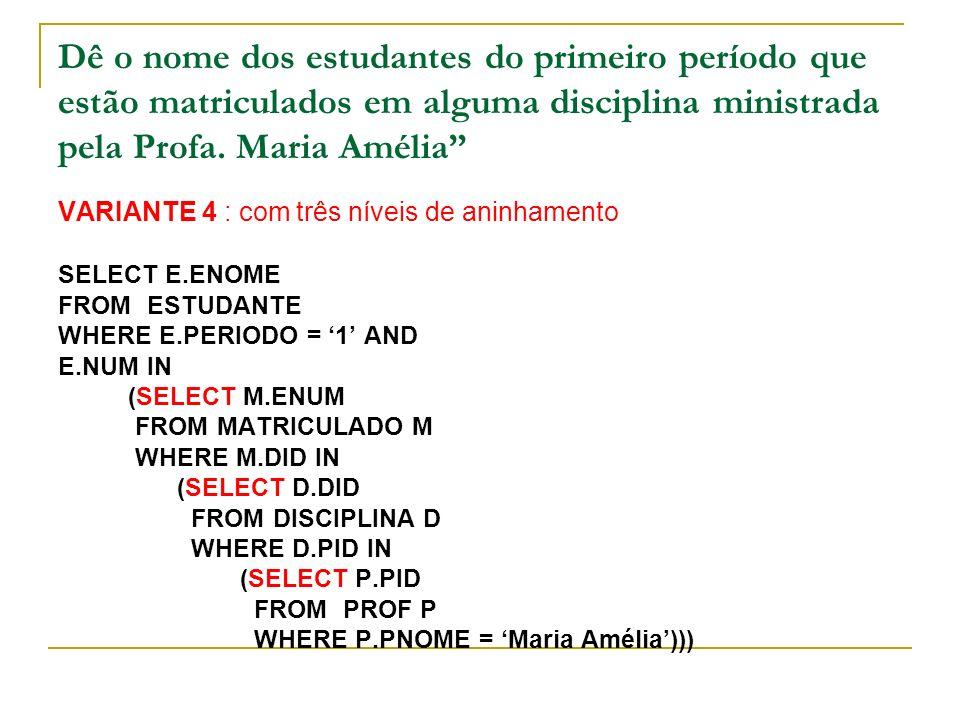 Dê o nome dos estudantes do primeiro período que estão matriculados em alguma disciplina ministrada pela Profa. Maria Amélia