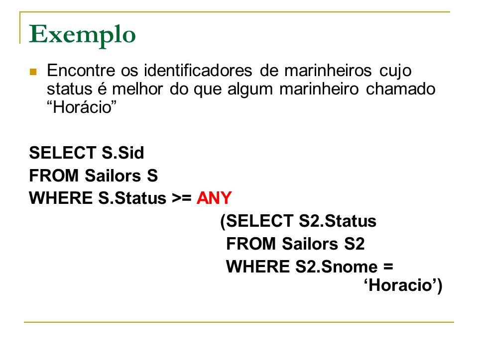 Exemplo Encontre os identificadores de marinheiros cujo status é melhor do que algum marinheiro chamado Horácio