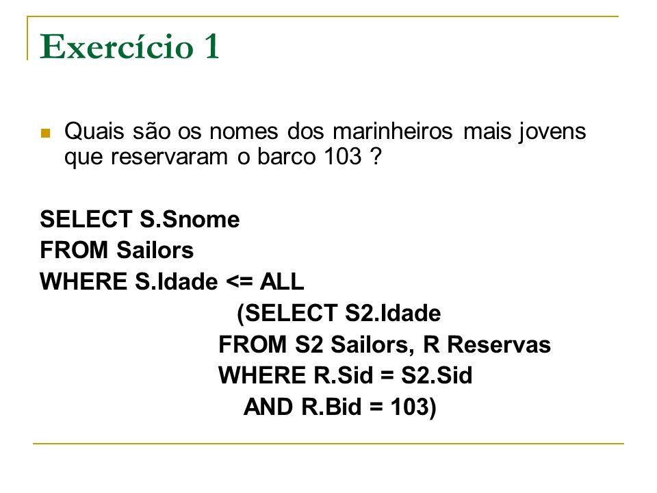 Exercício 1 Quais são os nomes dos marinheiros mais jovens que reservaram o barco 103 SELECT S.Snome.