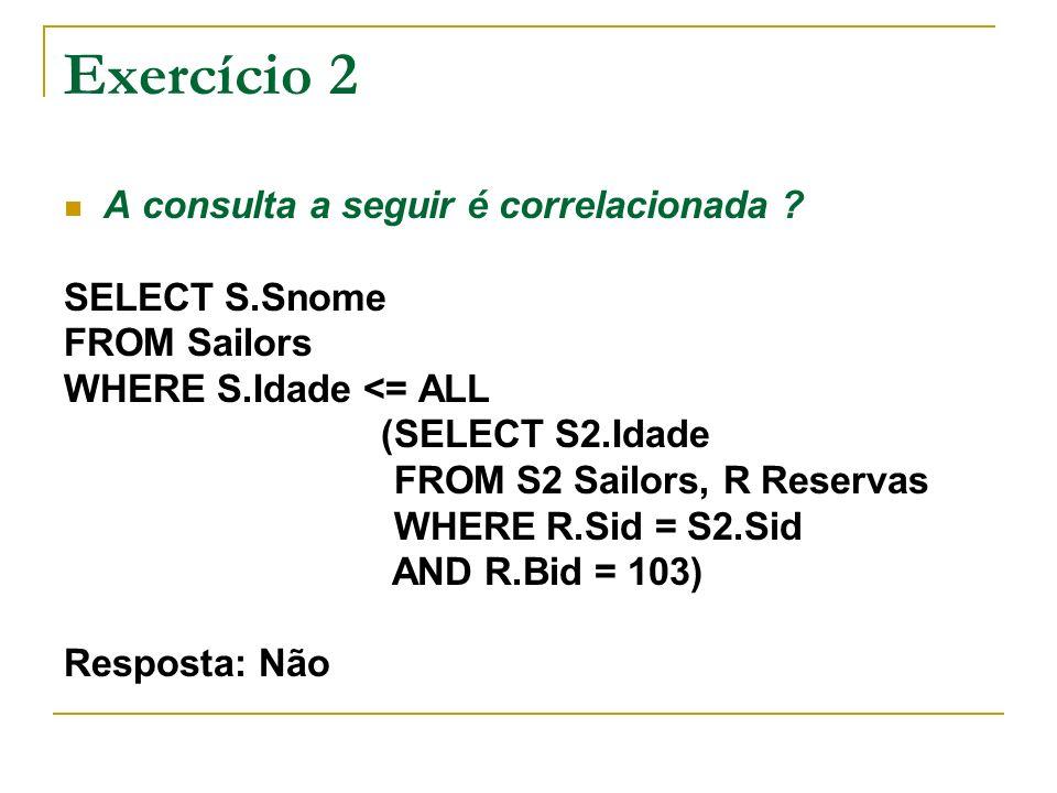 Exercício 2 A consulta a seguir é correlacionada SELECT S.Snome