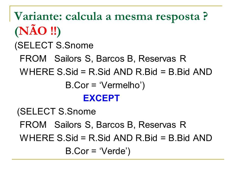 Variante: calcula a mesma resposta (NÃO !!)